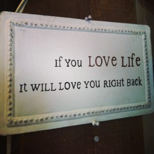 If you love life, it will love you back...
