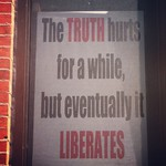 The Truth hurts for a while, but eventually it Liberates