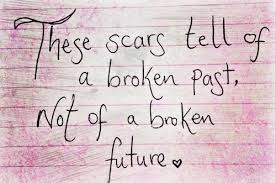 Rock the scars that you wear. Every scar helps tell the story of who you are.