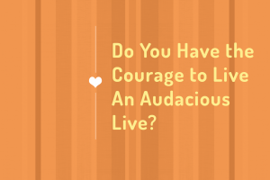 Courage-Audacious-Life_No-URL