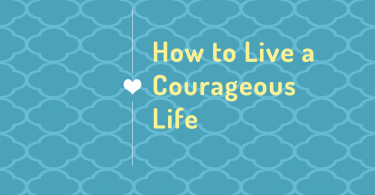 How-to-Live-a-Courageous-Life_No-URL