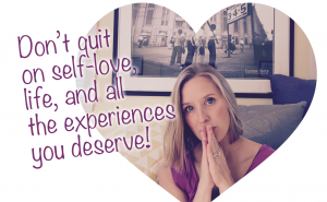 QUITTING ON LIFE, LOVE, AND EXPERIENCES WILL LEAVE YOU FEELING LIKE A FAILURE