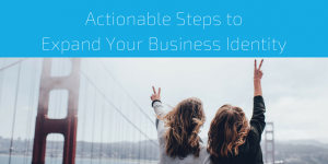 Actionable Steps to Expand Your Business Identity