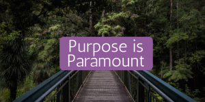 purpose is paramount