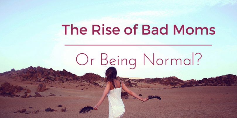 The Rise of Bad Moms or Being Normal?