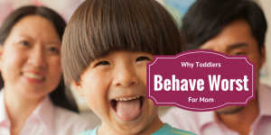 Why Toddlers Behave the Worst for Mom